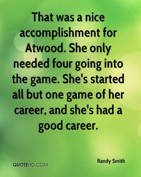 That was a nice accomplishment for Atwood. She only needed four going into the game. She's started all but one game of her career, and she's had a good career.