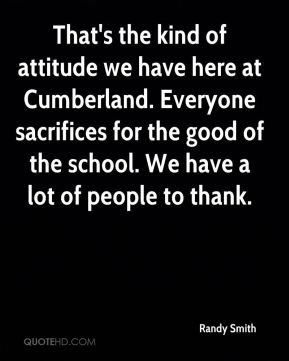 That's the kind of attitude we have here at Cumberland. Everyone sacrifices for the good of the school. We have a lot of people to thank.