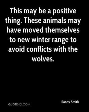 Randy Smith  - This may be a positive thing. These animals may have moved themselves to new winter range to avoid conflicts with the wolves.