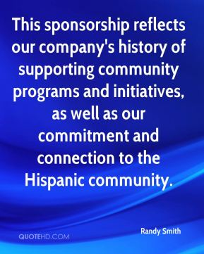 This sponsorship reflects our company's history of supporting community programs and initiatives, as well as our commitment and connection to the Hispanic community.