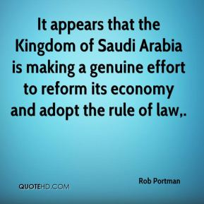 It appears that the Kingdom of Saudi Arabia is making a genuine effort to reform its economy and adopt the rule of law.