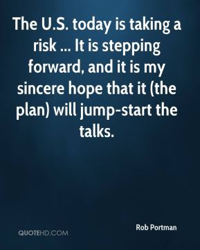 The U.S. today is taking a risk ... It is stepping forward, and it is my sincere hope that it (the plan) will jump-start the talks.