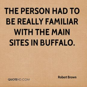 Robert Brown  - The person had to be really familiar with the main sites in Buffalo.