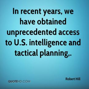 Robert Hill  - In recent years, we have obtained unprecedented access to U.S. intelligence and tactical planning.