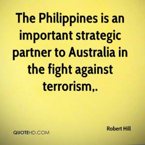 The Philippines is an important strategic partner to Australia in the fight against terrorism.