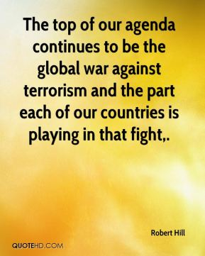 The top of our agenda continues to be the global war against terrorism and the part each of our countries is playing in that fight.