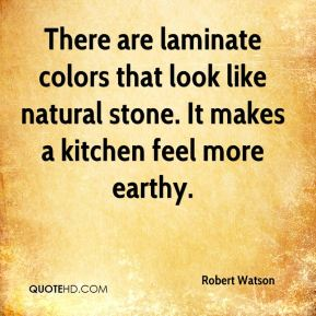There are laminate colors that look like natural stone. It makes a kitchen feel more earthy.