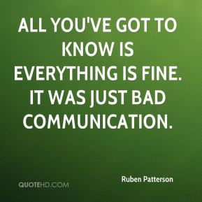 All you've got to know is everything is fine. It was just bad communication.