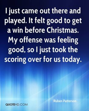 I just came out there and played. It felt good to get a win before Christmas. My offense was feeling good, so I just took the scoring over for us today.