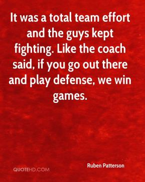 It was a total team effort and the guys kept fighting. Like the coach said, if you go out there and play defense, we win games.