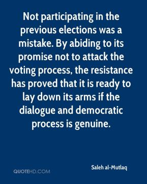 Not participating in the previous elections was a mistake. By abiding to its promise not to attack the voting process, the resistance has proved that it is ready to lay down its arms if the dialogue and democratic process is genuine.