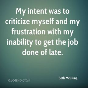 Seth McClung  - My intent was to criticize myself and my frustration with my inability to get the job done of late.