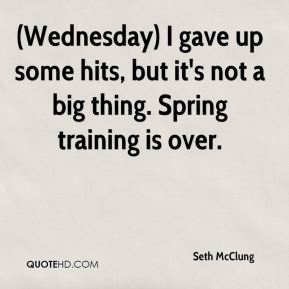 (Wednesday) I gave up some hits, but it's not a big thing. Spring training is over.