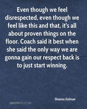 Shanna Zolman  - Even though we feel disrespected, even though we feel like this and that, it's all about proven things on the floor. Coach said it best when she said the only way we are gonna gain our respect back is to just start winning.