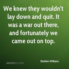 We knew they wouldn't lay down and quit. It was a war out there, and fortunately we came out on top.