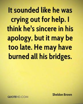 Sheldon Brown  - It sounded like he was crying out for help. I think he's sincere in his apology, but it may be too late. He may have burned all his bridges.