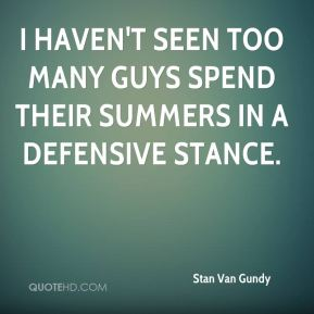 I haven't seen too many guys spend their summers in a defensive stance.