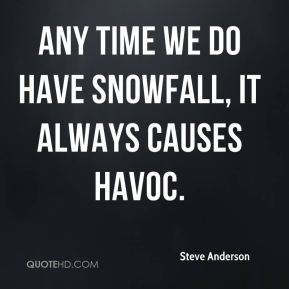 Any time we do have snowfall, it always causes havoc.