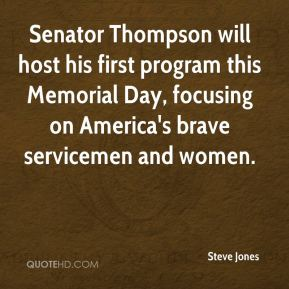Steve Jones  - Senator Thompson will host his first program this Memorial Day, focusing on America's brave servicemen and women.