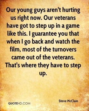 Our young guys aren't hurting us right now. Our veterans have got to step up in a game like this. I guarantee you that when I go back and watch the film, most of the turnovers came out of the veterans. That's where they have to step up.