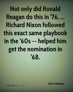 Not only did Ronald Reagan do this in '76, ... Richard Nixon followed this exact same playbook in the '60s -- helped him get the nomination in '68.