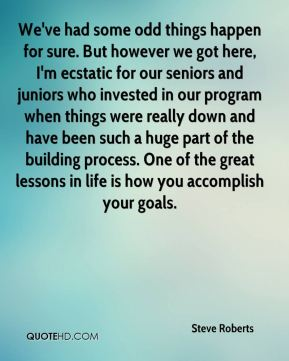 Steve Roberts  - We've had some odd things happen for sure. But however we got here, I'm ecstatic for our seniors and juniors who invested in our program when things were really down and have been such a huge part of the building process. One of the great lessons in life is how you accomplish your goals.