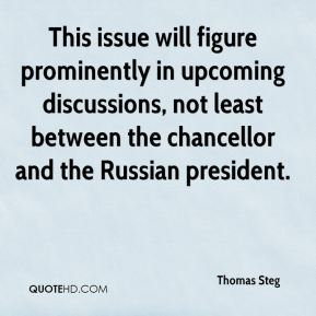 Thomas Steg  - This issue will figure prominently in upcoming discussions, not least between the chancellor and the Russian president.