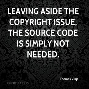 Thomas Vinje  - Leaving aside the copyright issue, the source code is simply not needed.