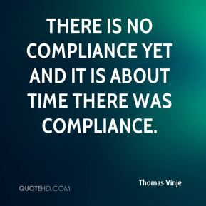 There is no compliance yet and it is about time there was compliance.