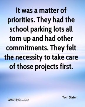 Tom Slater  - It was a matter of priorities. They had the school parking lots all torn up and had other commitments. They felt the necessity to take care of those projects first.