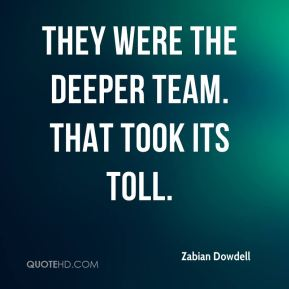 Zabian Dowdell  - They were the deeper team. That took its toll.