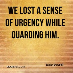 We lost a sense of urgency while guarding him.