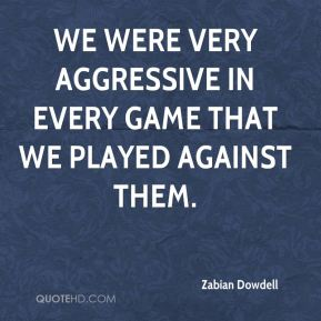 We were very aggressive in every game that we played against them.
