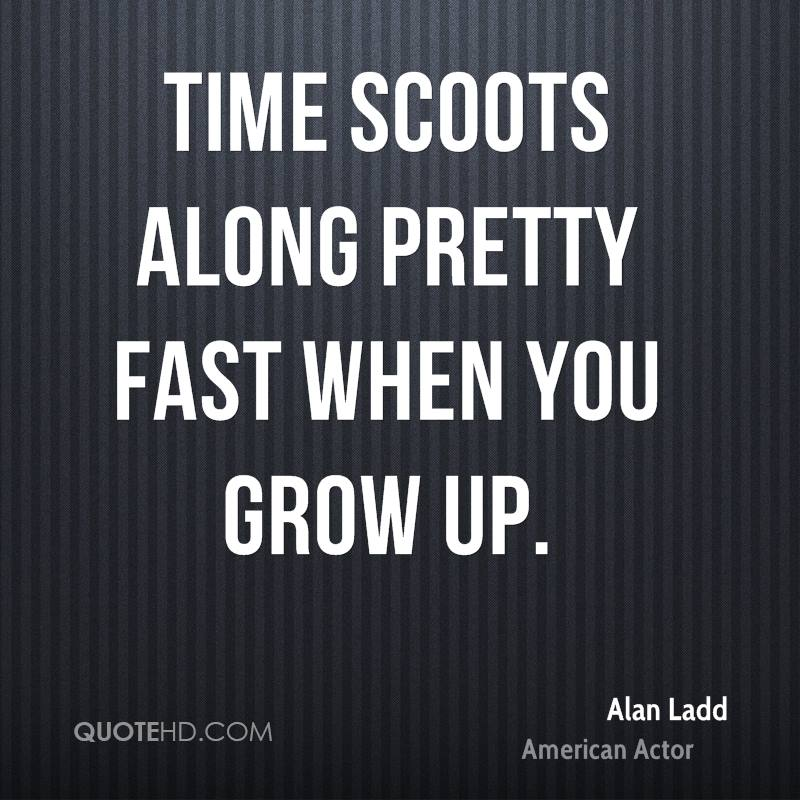 Time scoots along pretty fast when you grow up.