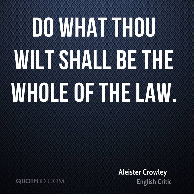 Do what thou wilt shall be the whole of the law.