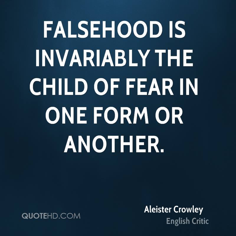 Falsehood is invariably the child of fear in one form or another.