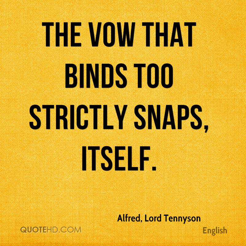 The vow that binds too strictly snaps, itself.