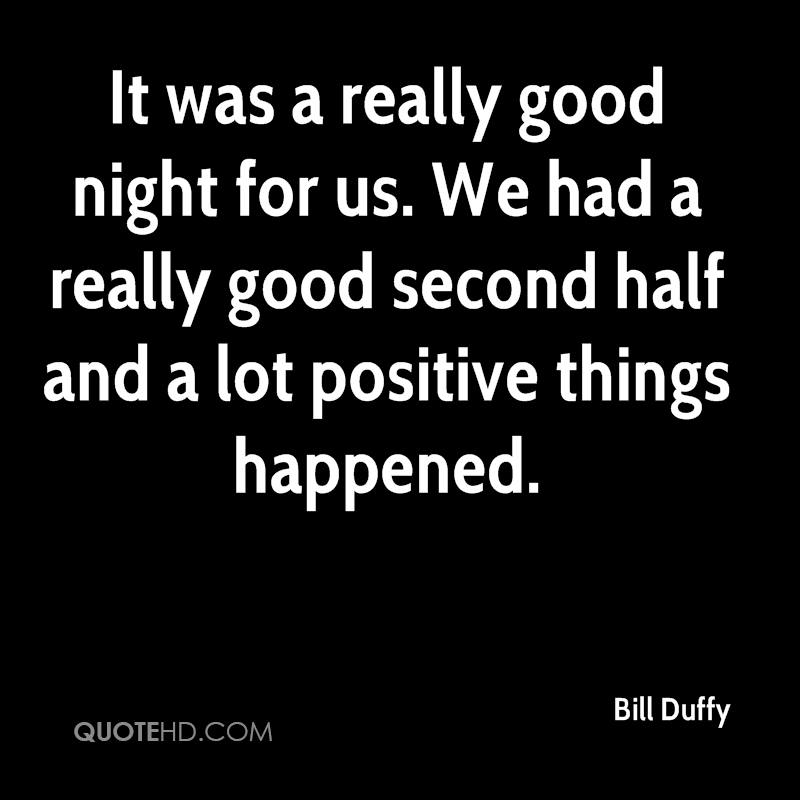 It was a really good night for us. We had a really good second half and a lot positive things happened.