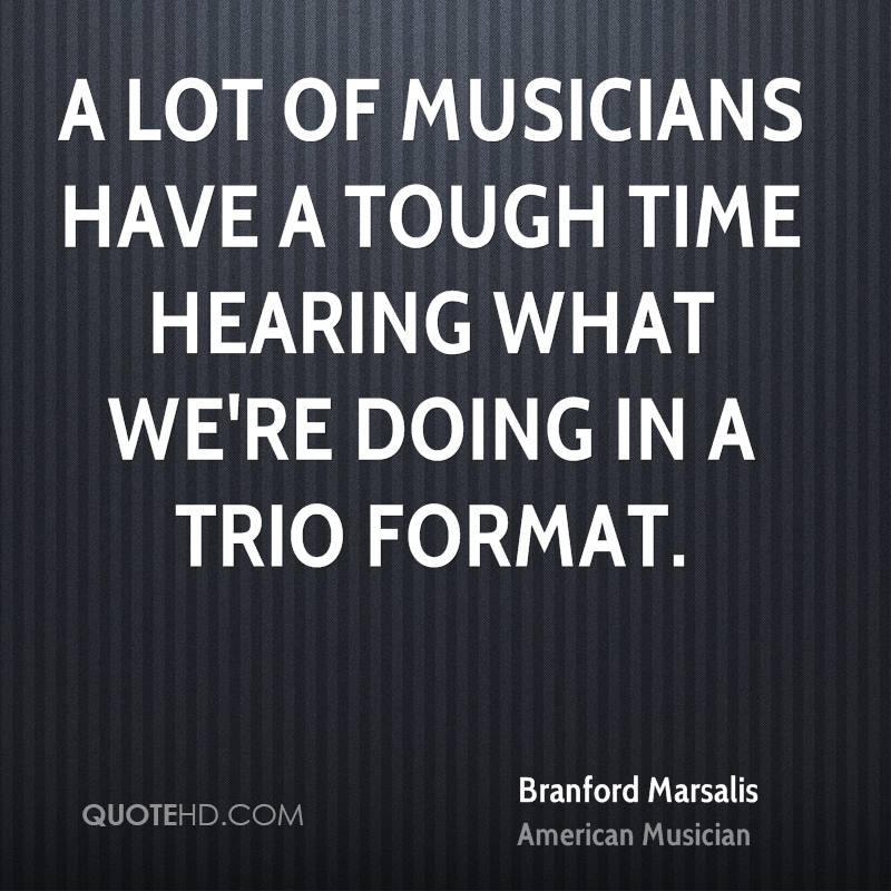 A lot of musicians have a tough time hearing what we're doing in a trio format.