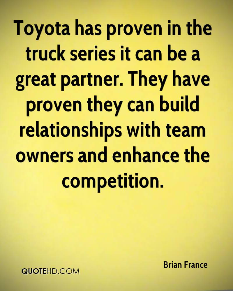 Toyota has proven in the truck series it can be a great partner. They have proven they can build relationships with team owners and enhance the competition.