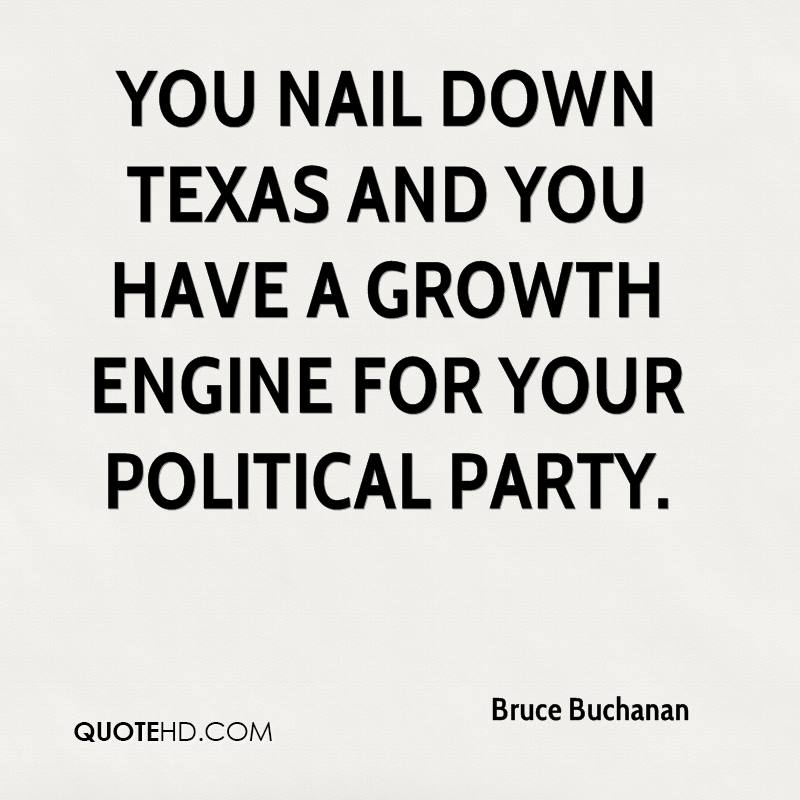 You nail down Texas and you have a growth engine for your political party.