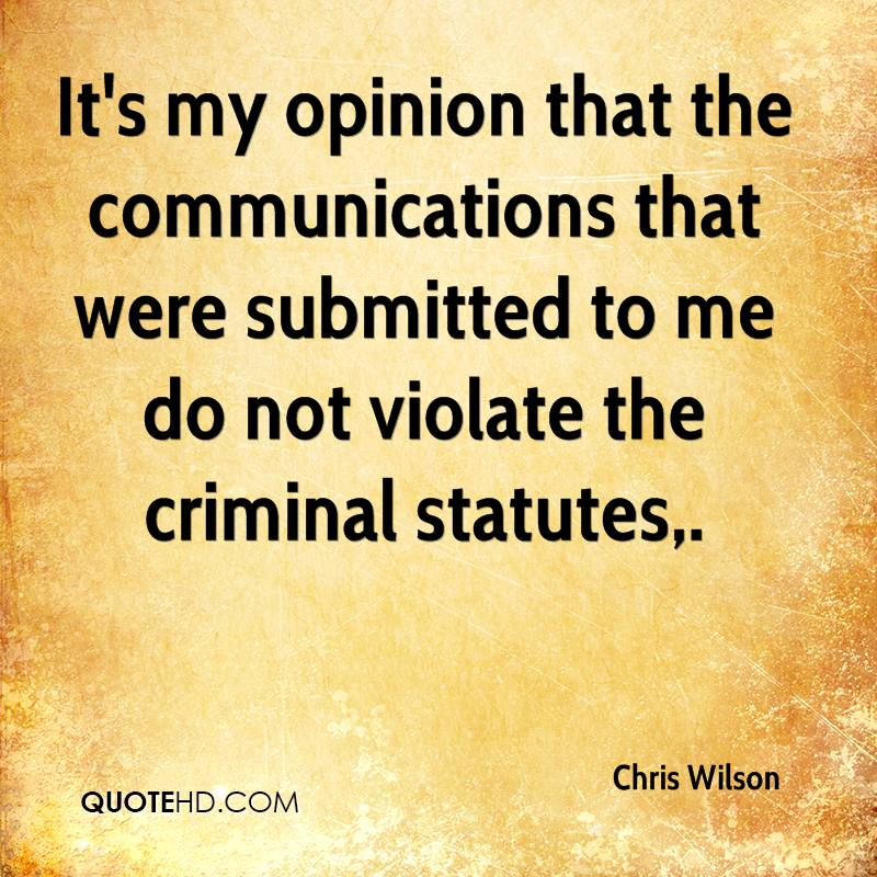 It's my opinion that the communications that were submitted to me do not violate the criminal statutes.