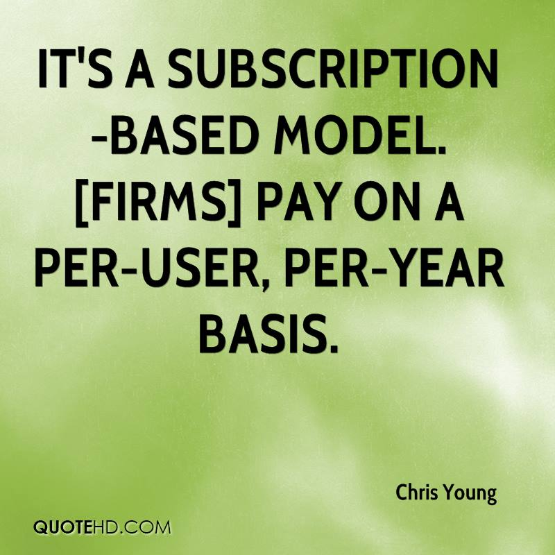 It's a subscription-based model. [Firms] pay on a per-user, per-year basis.