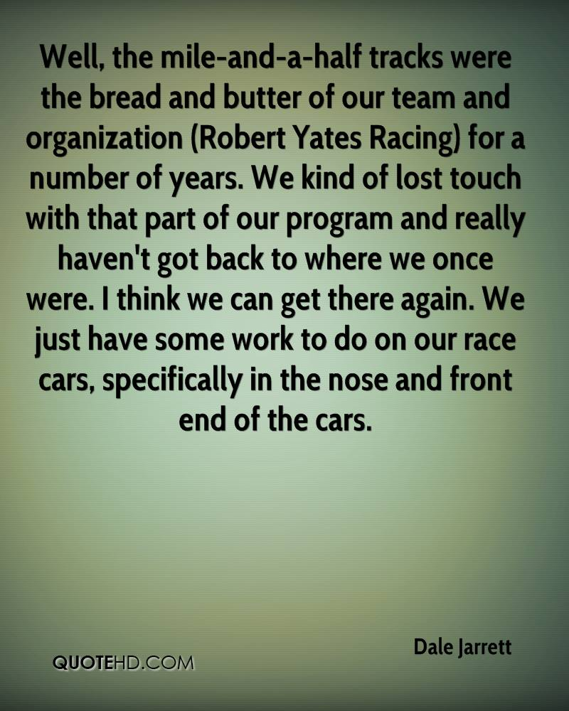 Well, the mile-and-a-half tracks were the bread and butter of our team and organization (Robert Yates Racing) for a number of years. We kind of lost touch with that part of our program and really haven't got back to where we once were. I think we can get there again. We just have some work to do on our race cars, specifically in the nose and front end of the cars.