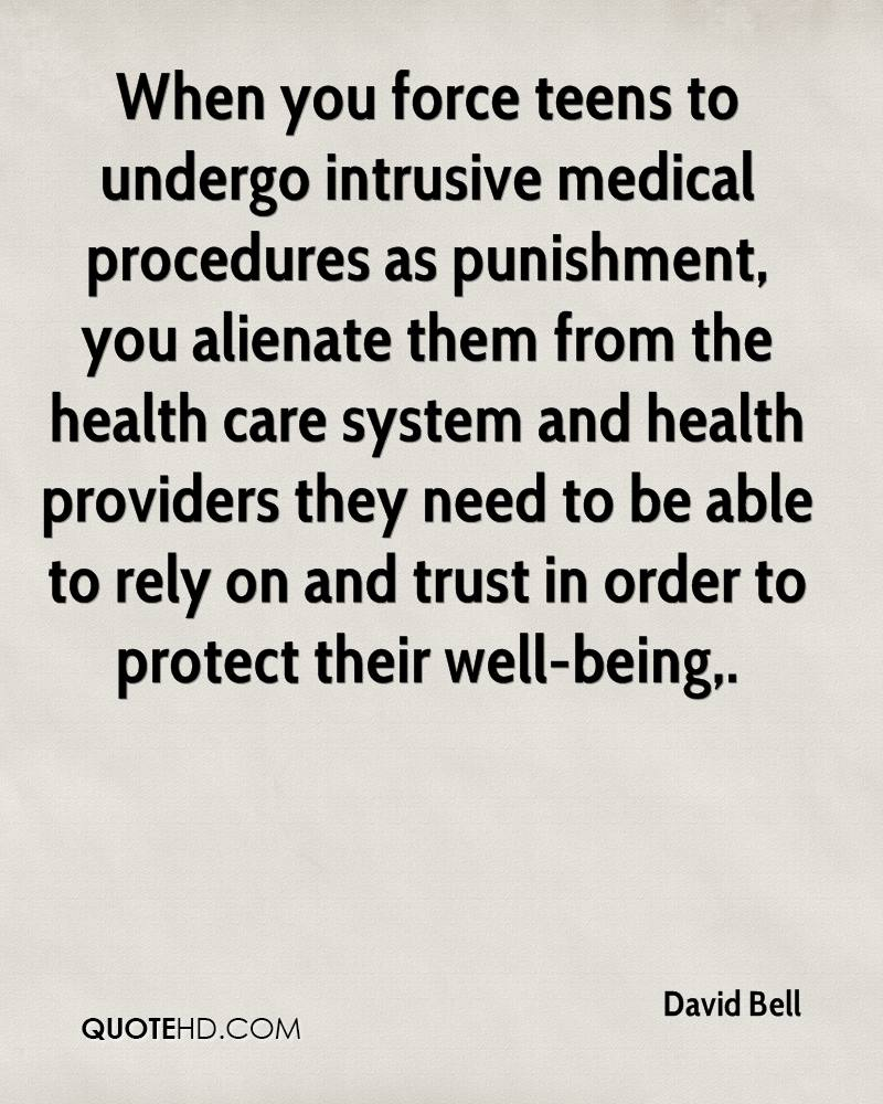 When you force teens to undergo intrusive medical procedures as punishment, you alienate them from the health care system and health providers they need to be able to rely on and trust in order to protect their well-being.