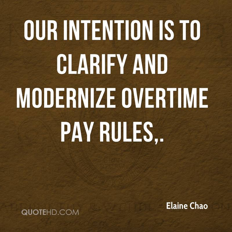 Our intention is to clarify and modernize overtime pay rules.