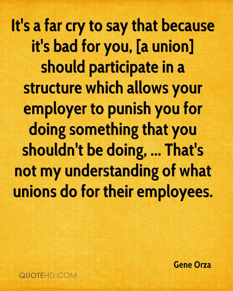 It's a far cry to say that because it's bad for you, [a union] should participate in a structure which allows your employer to punish you for doing something that you shouldn't be doing, ... That's not my understanding of what unions do for their employees.