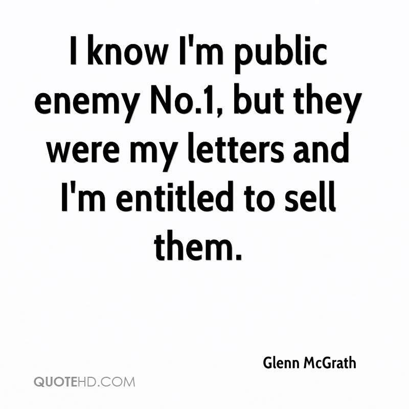 I know I'm public enemy No.1, but they were my letters and I'm entitled to sell them.