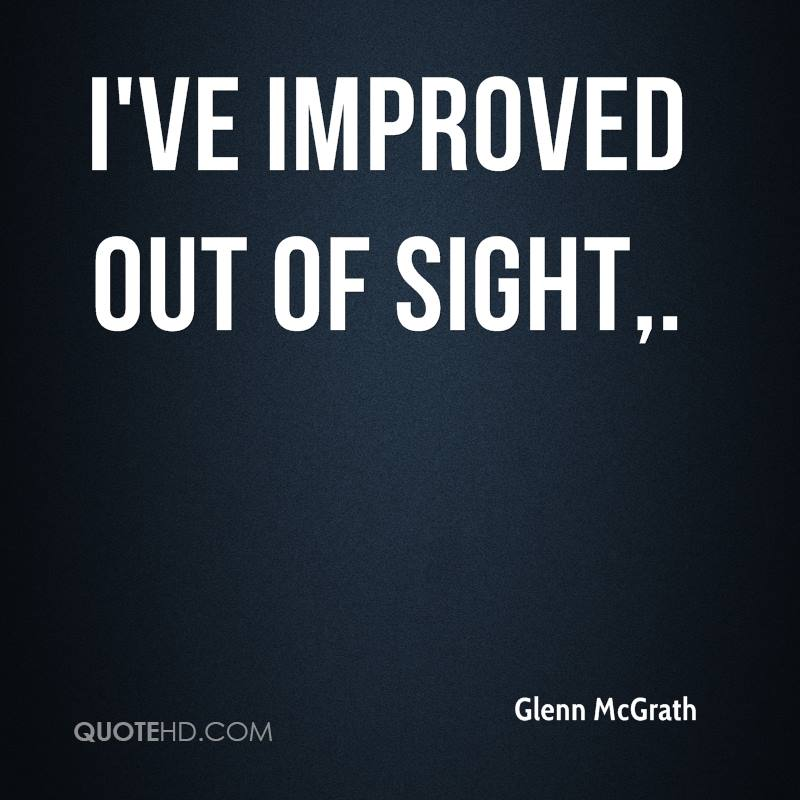 I've improved out of sight.
