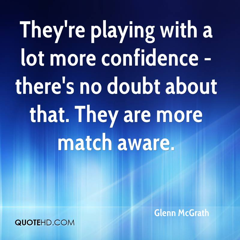 They're playing with a lot more confidence - there's no doubt about that. They are more match aware.